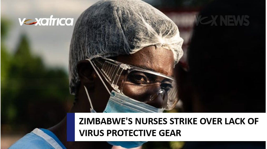 ZIMBABWE'S NURSES STRIKE OVER LACK OF VIRUS PROTECTIVE GEAR